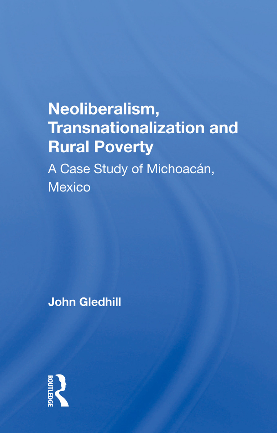 Neoliberalism, Transnationalization And Rural Poverty: A Case Study Of Michoacan, Mexico book cover