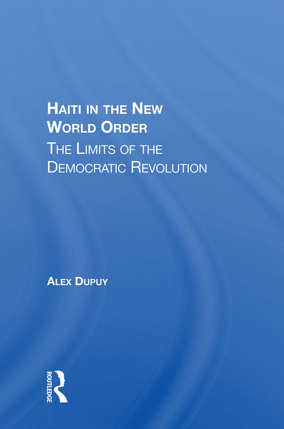 Haiti In The New World Order: The Limits Of The Democratic Revolution, 1st Edition (Paperback) book cover