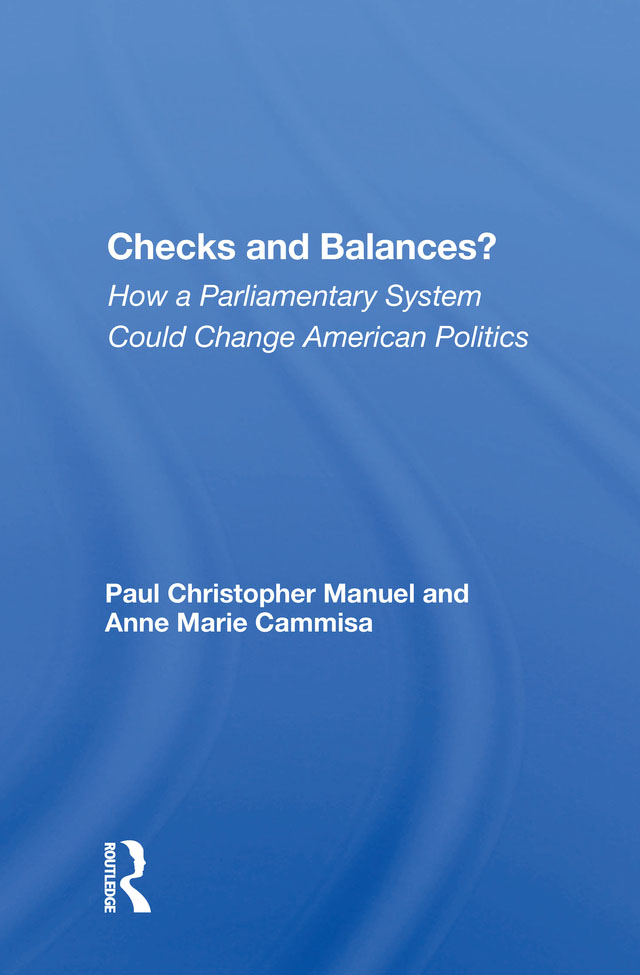 Checks And Balances?: How A Parliamentary System Could Change American Politics, 1st Edition (Hardback) book cover