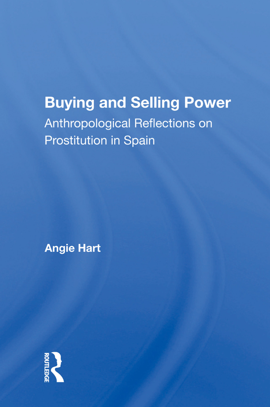 Buying And Selling Power: Anthropological Reflections On Prostitution In Spain, 1st Edition (Paperback) book cover