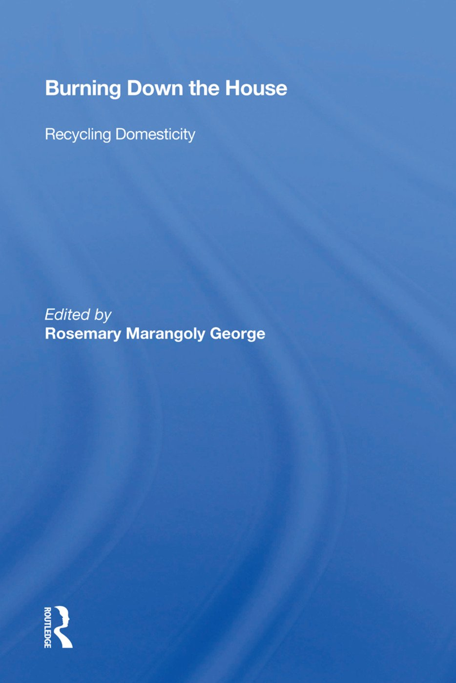 Burning Down The House: Recycling Domesticity, 1st Edition (Paperback) book cover