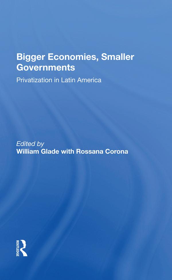 Bigger Economies, Smaller Governments: The Role Of Privatization In Latin America book cover