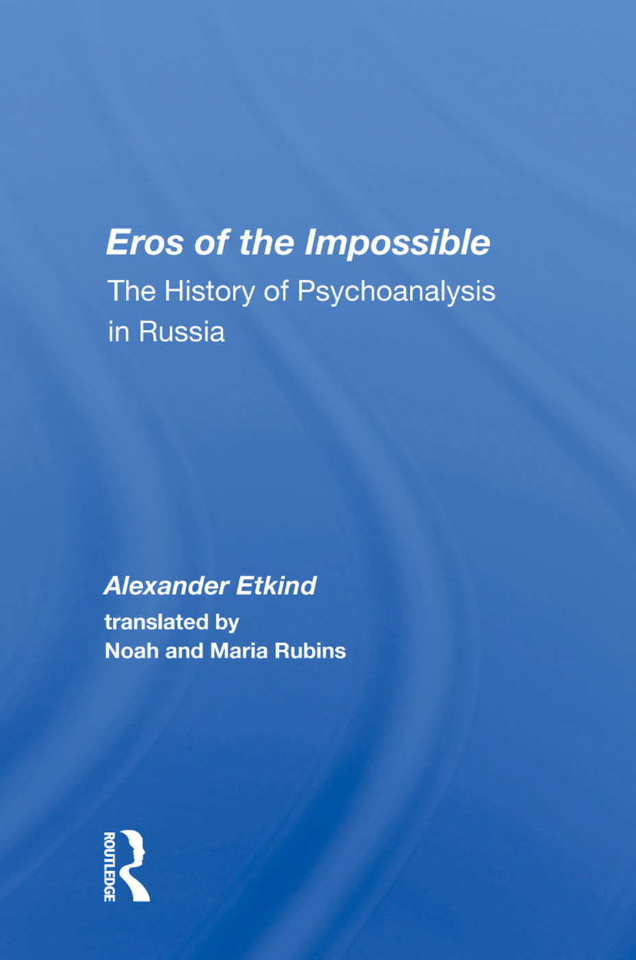Eros Of The Impossible: The History Of Psychoanalysis In Russia, 1st Edition (Paperback) book cover