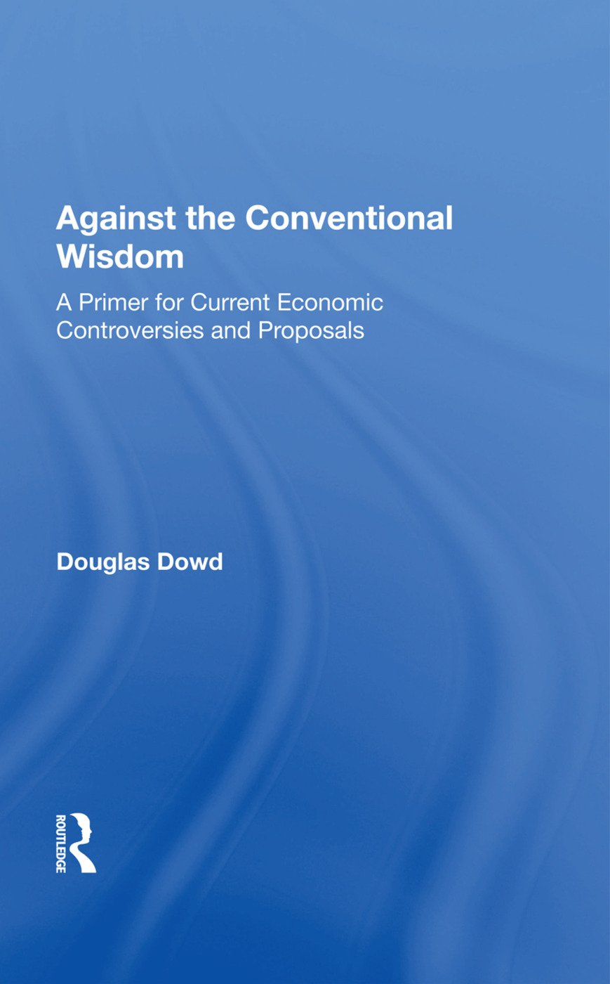 Against The Conventional Wisdom: A Primer For Current Economic Controversies And Proposals, 1st Edition (Paperback) book cover
