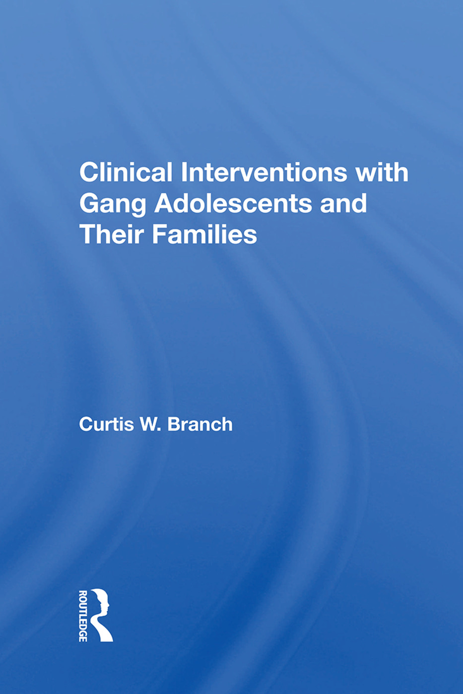 Clinical Interventions with Gang Adolescents and Their Families: 1st Edition (Hardback) book cover