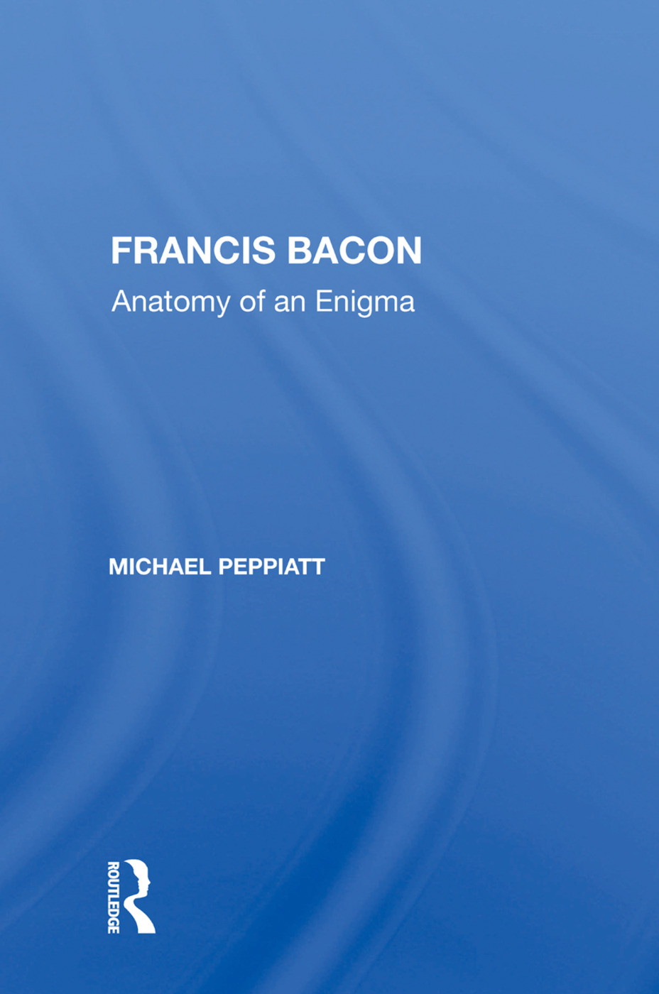 Francis Bacon: Anatomy Of An Enigma, 1st Edition (Paperback) book cover