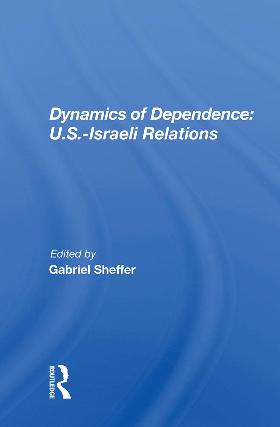Dynamics Of Dependence: U.s.-israeli Relations, 1st Edition (Paperback) book cover
