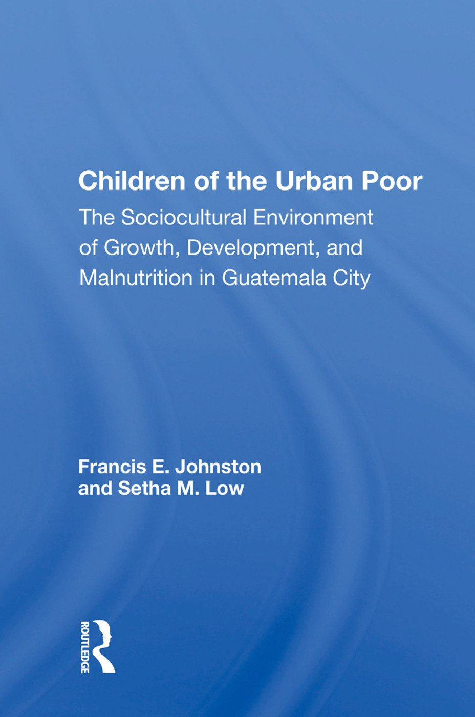 Children of the Urban Poor: The Sociocultural Environment of Growth, Development, and Malnutrition in Guatemala City book cover