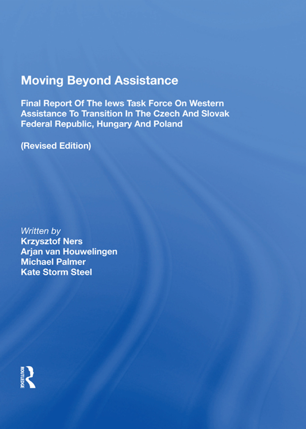 Moving Beyond Assistance: Final Report Of The Iews Task Force On Western Assistance To Transition In The Czech And Slovak Republic, Hungary, And Poland, 1st Edition (Paperback) book cover