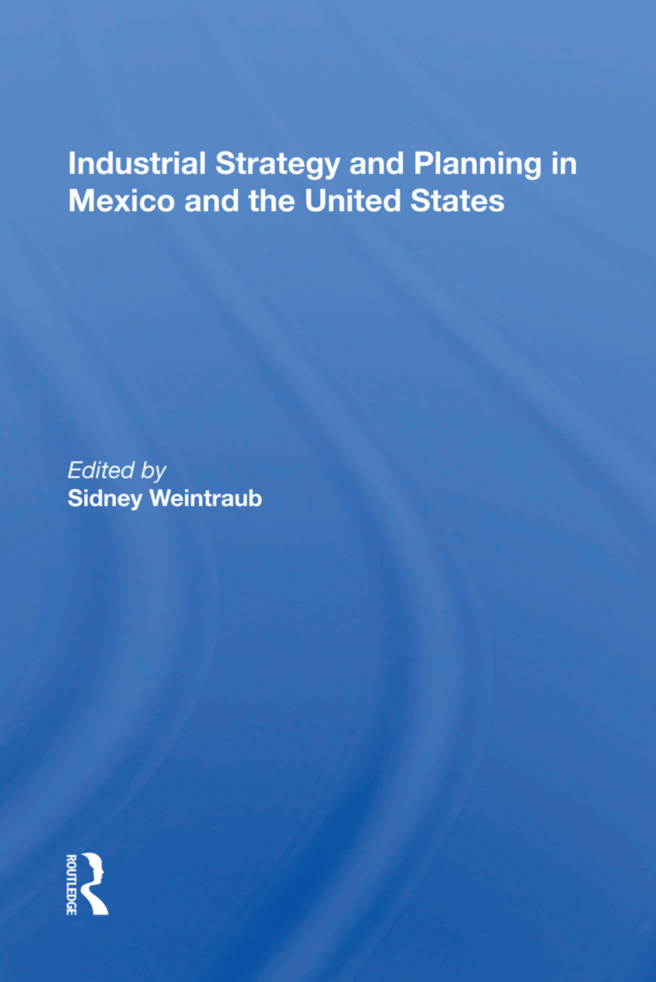 Industrial Strategy And Planning In Mexico And The United States: 1st Edition (Paperback) book cover