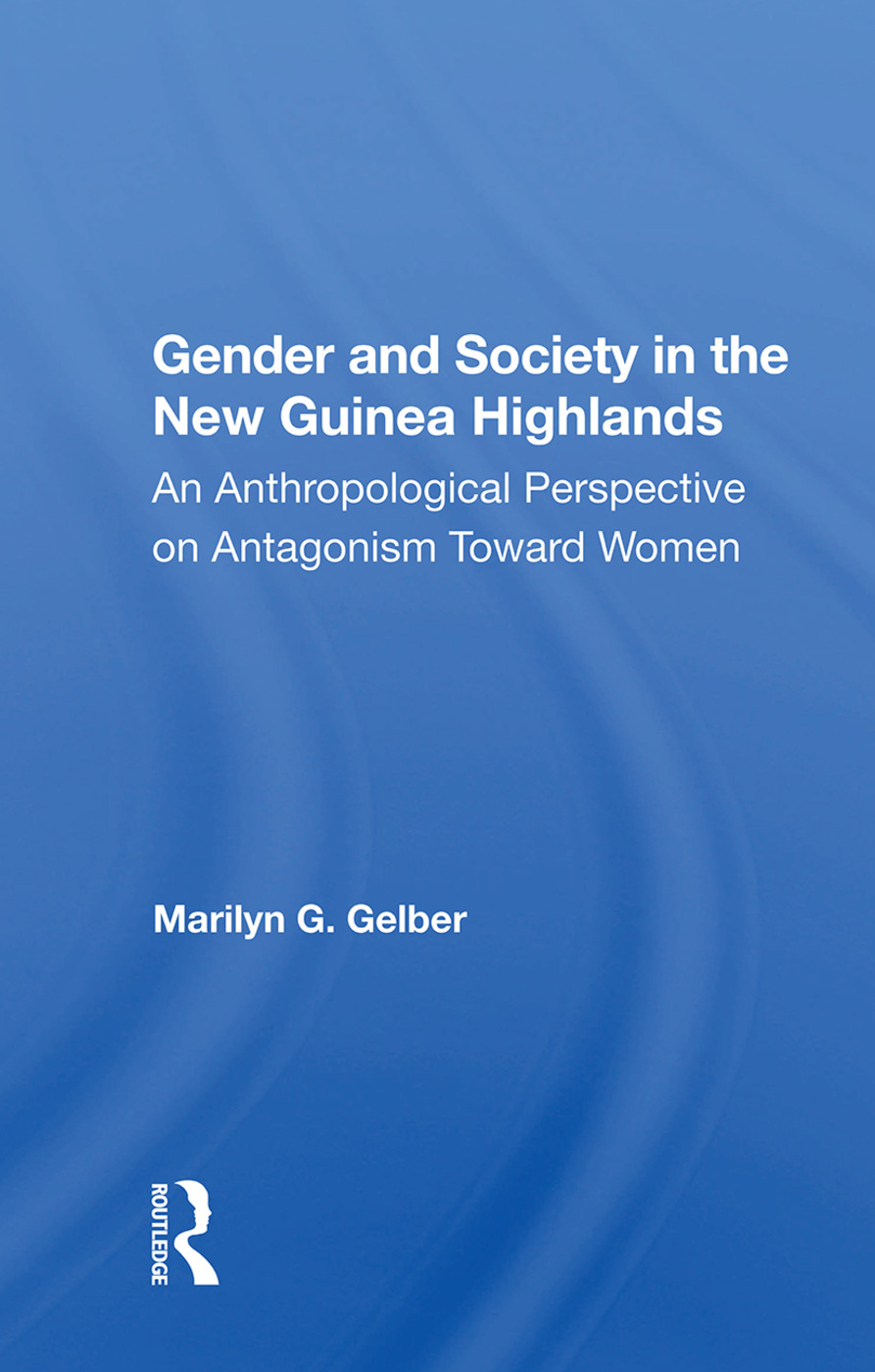 Gender And Society In The New Guinea Highlands: An Anthropological Perspective On Antagonism Toward Women book cover