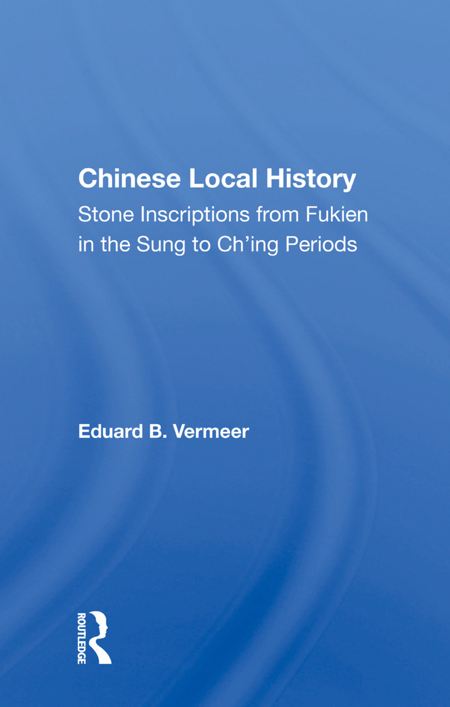 Chinese Local History: Stone Inscriptions From Fukien In The Sung To Ch'ing Periods, 1st Edition (Paperback) book cover