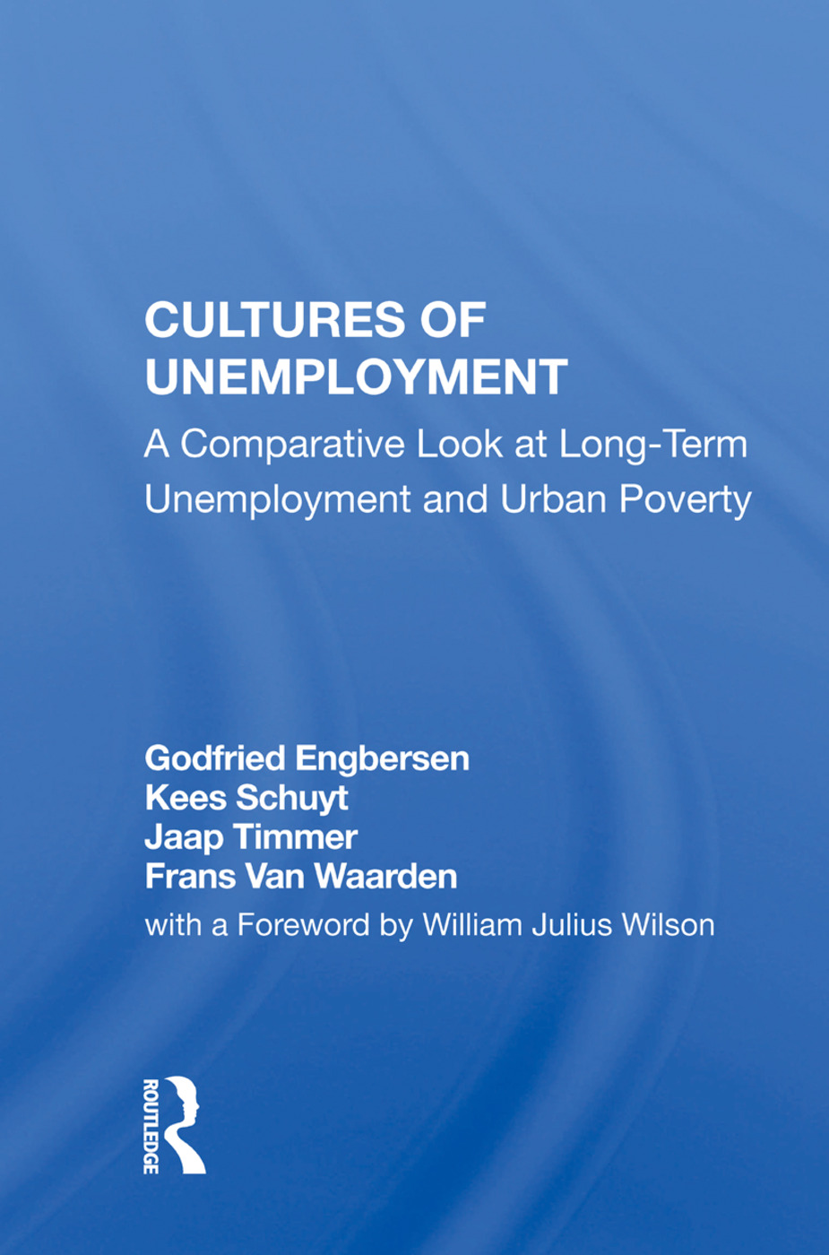 Cultures Of Unemployment: A Comparative Look At Long-term Unemployment And Urban Poverty, 1st Edition (e-Book) book cover