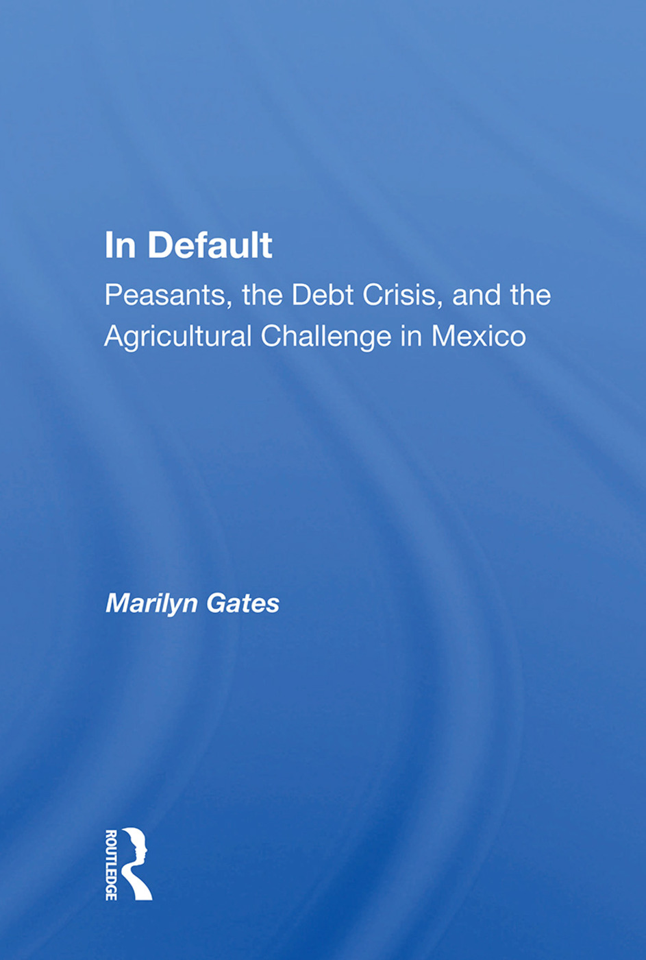 In Default: Peasants, The Debt Crisis, And The Agricultural Challenge In Mexico, 1st Edition (Paperback) book cover