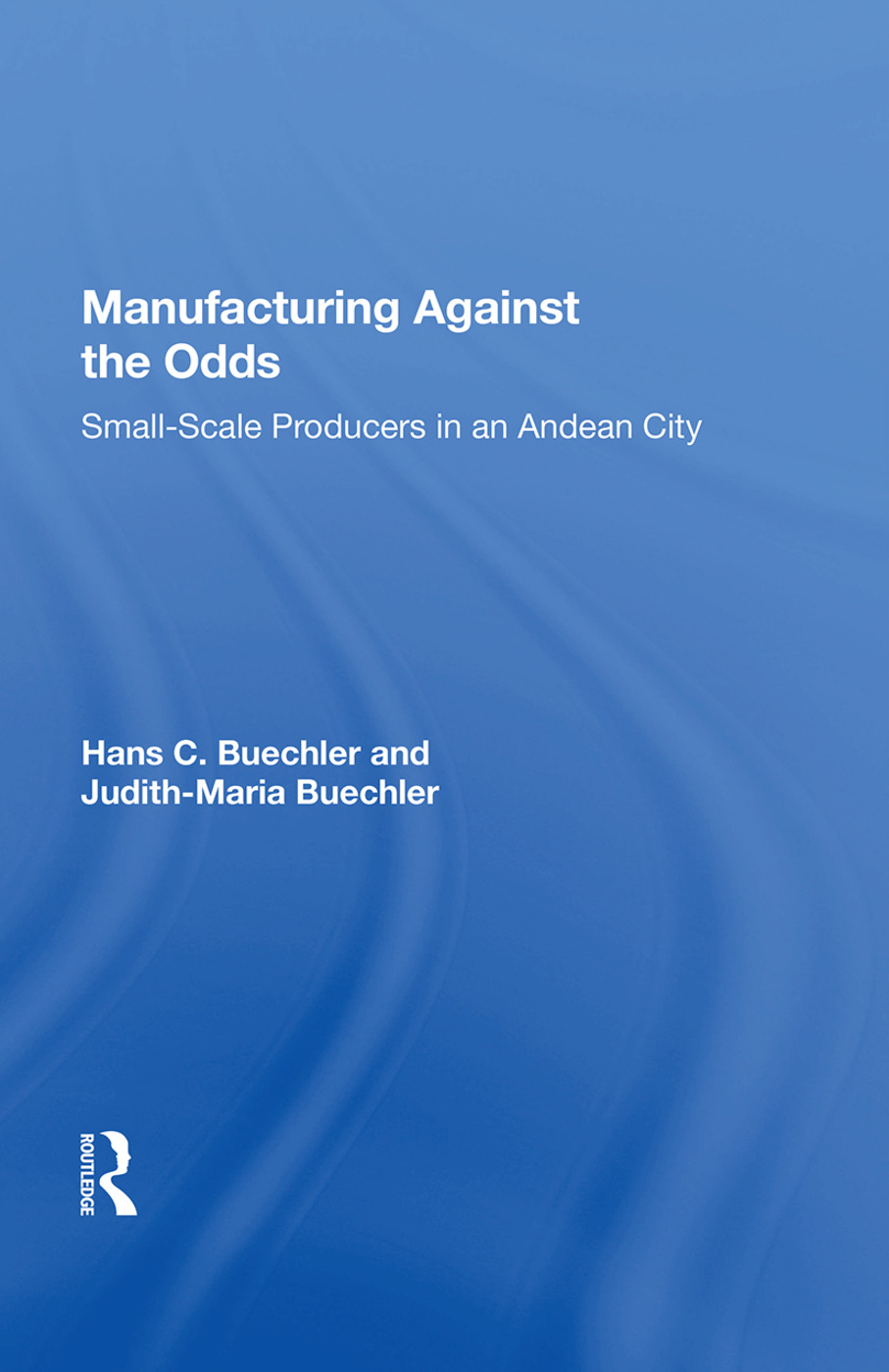 Manufacturing Against The Odds: The Dynamics Of Gender, Class, And Economic Crises Among Small-scale Producers book cover