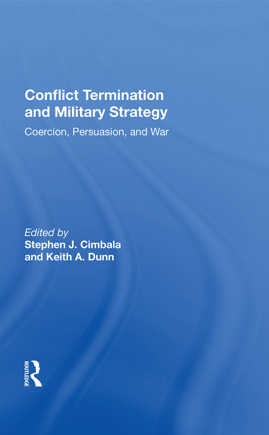 Conflict Termination And Military Strategy: Coercion, Persuasion, And War book cover