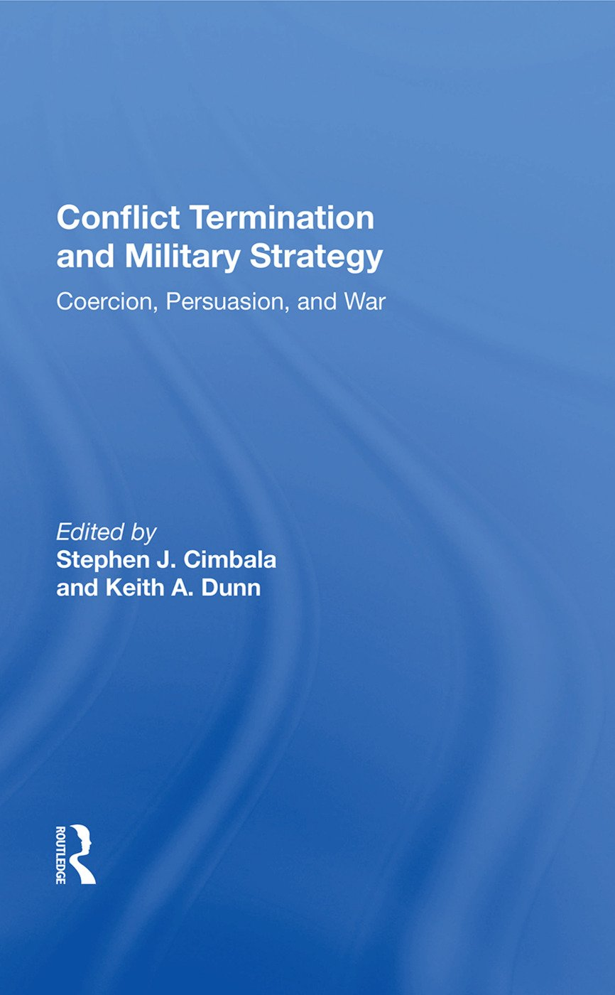Conflict Termination And Military Strategy: Coercion, Persuasion, And War, 1st Edition (Paperback) book cover
