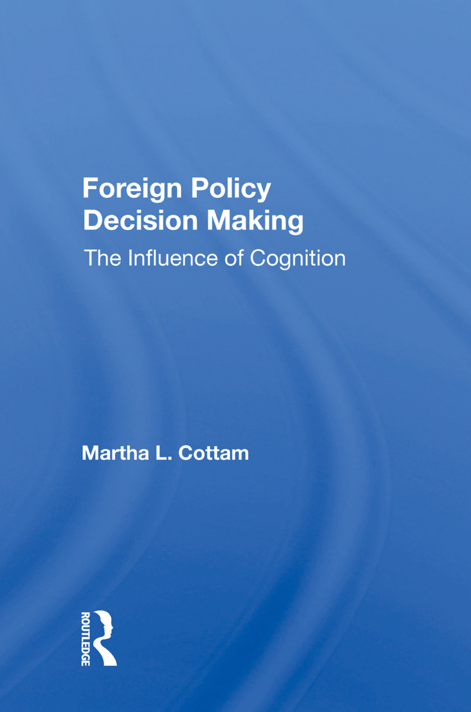 Foreign Policy Decision Making: The Influence Of Cognition, 1st Edition (Hardback) book cover