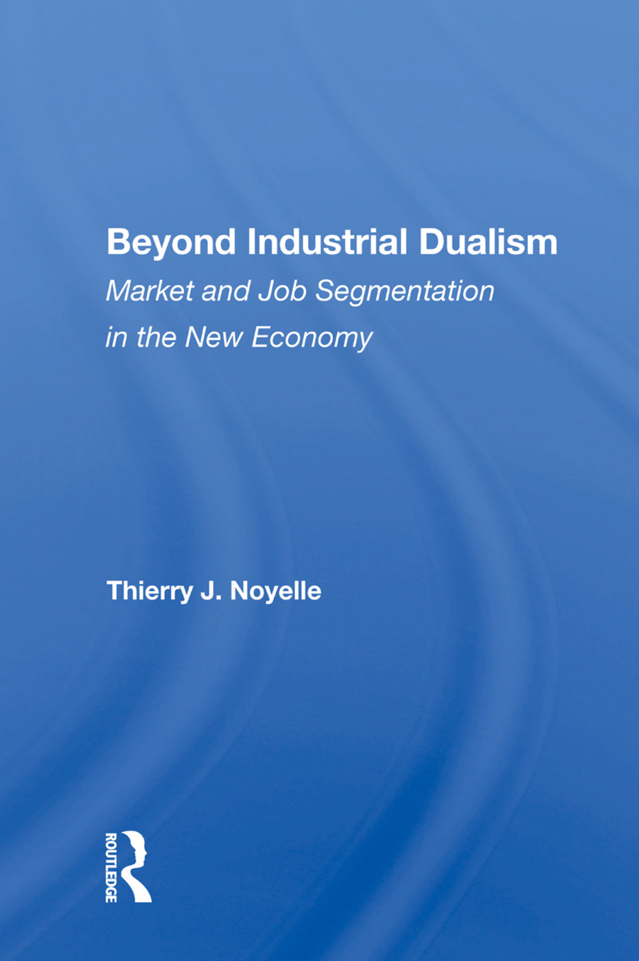 Beyond Industrial Dualism: Market And Job Segmentation In The New Economy, 1st Edition (Paperback) book cover