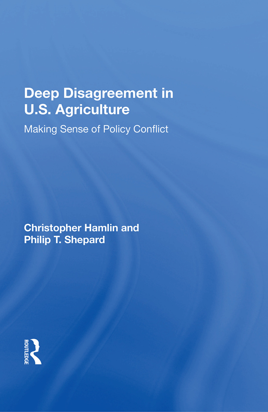 Deep Disagreement In U.s. Agriculture: Making Sense Of Policy Conflict, 1st Edition (Paperback) book cover