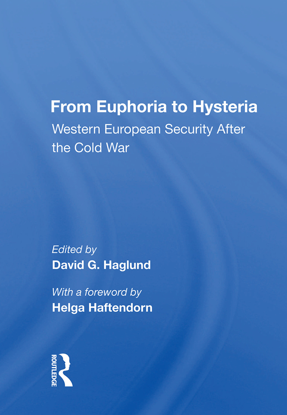 From Euphoria To Hysteria: Western European Security After The Cold War book cover