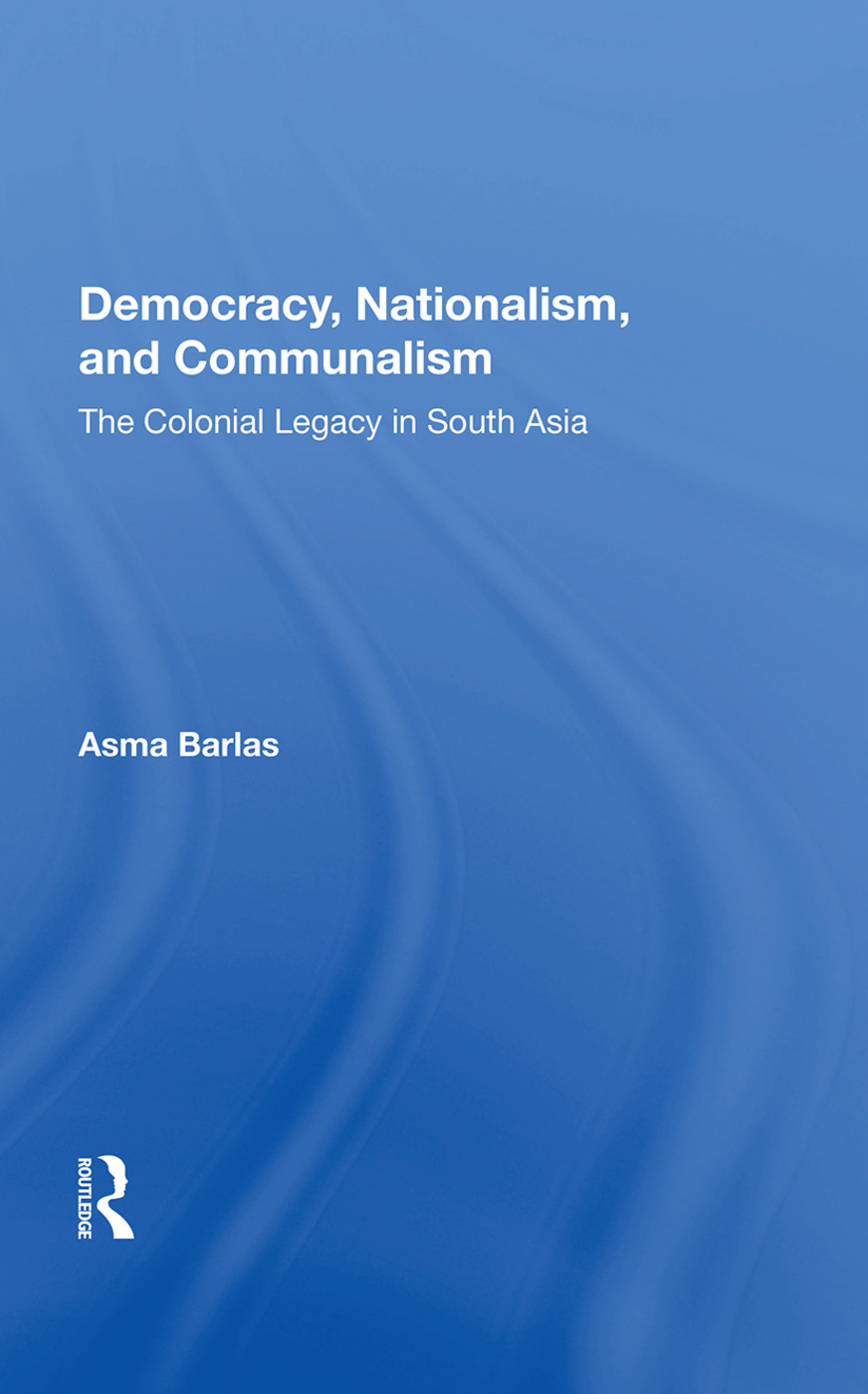 Democracy, Nationalism, And Communalism: The Colonial Legacy In South Asia, 1st Edition (Paperback) book cover