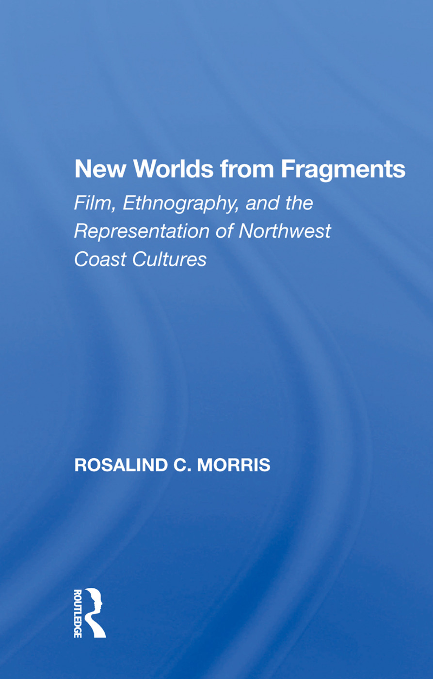 New Worlds From Fragments: Film, Ethnography, And The Representation Of Northwest Coast Cultures, 1st Edition (Hardback) book cover