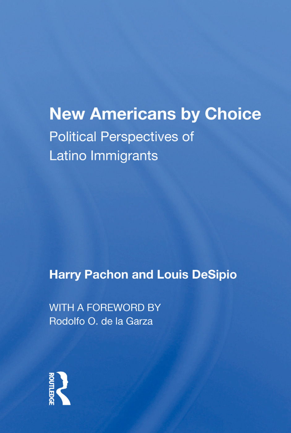 New Americans By Choice: Political Perspectives Of Latino Immigrants, 1st Edition (Paperback) book cover