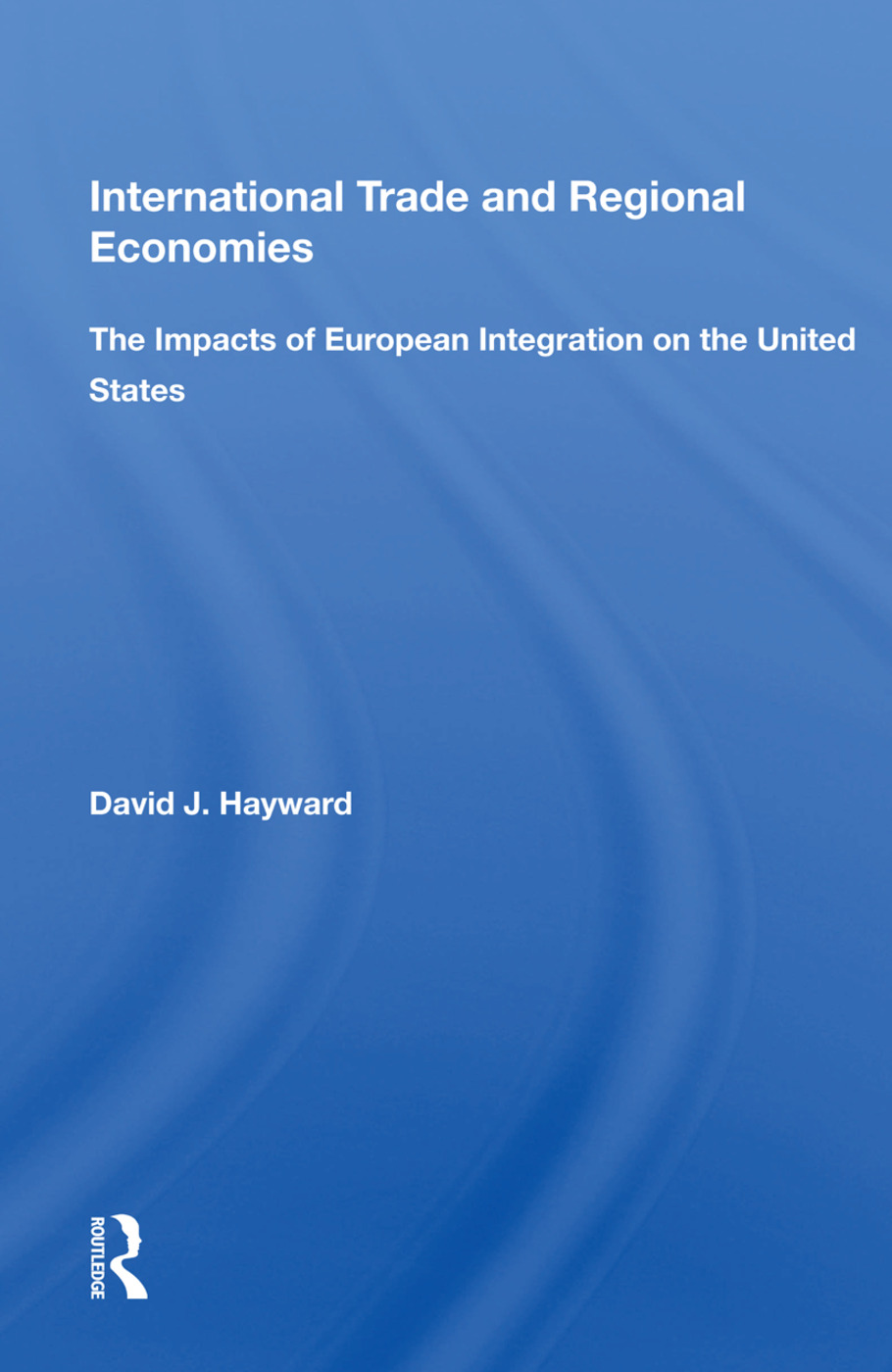 International Trade And Regional Economies: The Impacts Of European Integration On The United States book cover