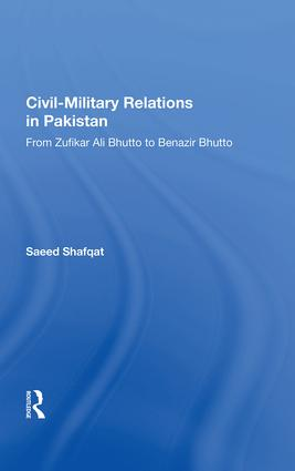 Civil-military Relations In Pakistan: From Zufikar Ali Bhutto To Benazir Bhutto book cover