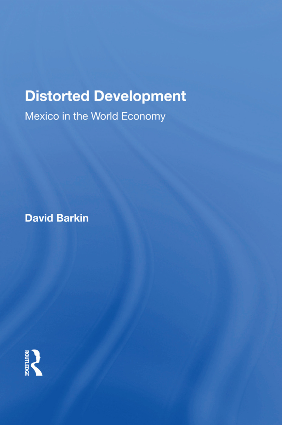 Distorted Development: Mexico In The World Economy, 1st Edition (Paperback) book cover