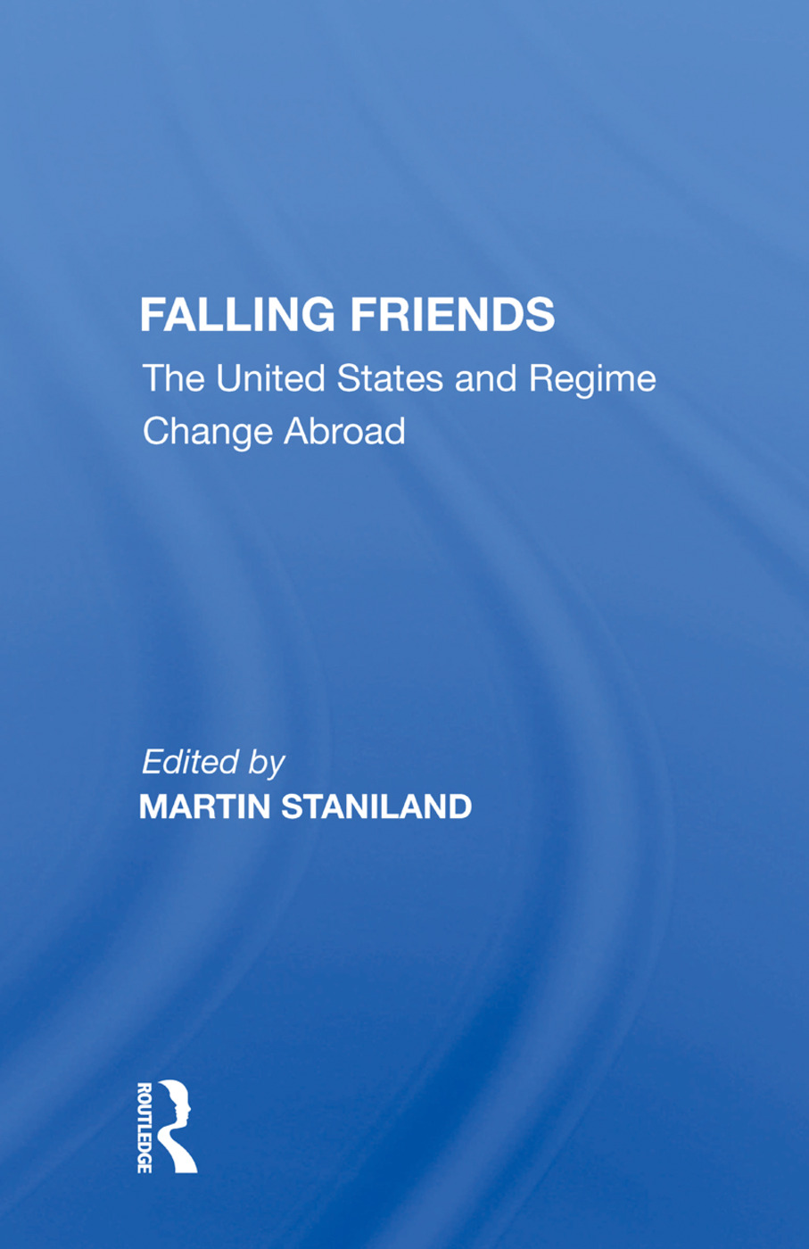 Falling Friends: The United States And Regime Change Abroad, 1st Edition (Paperback) book cover