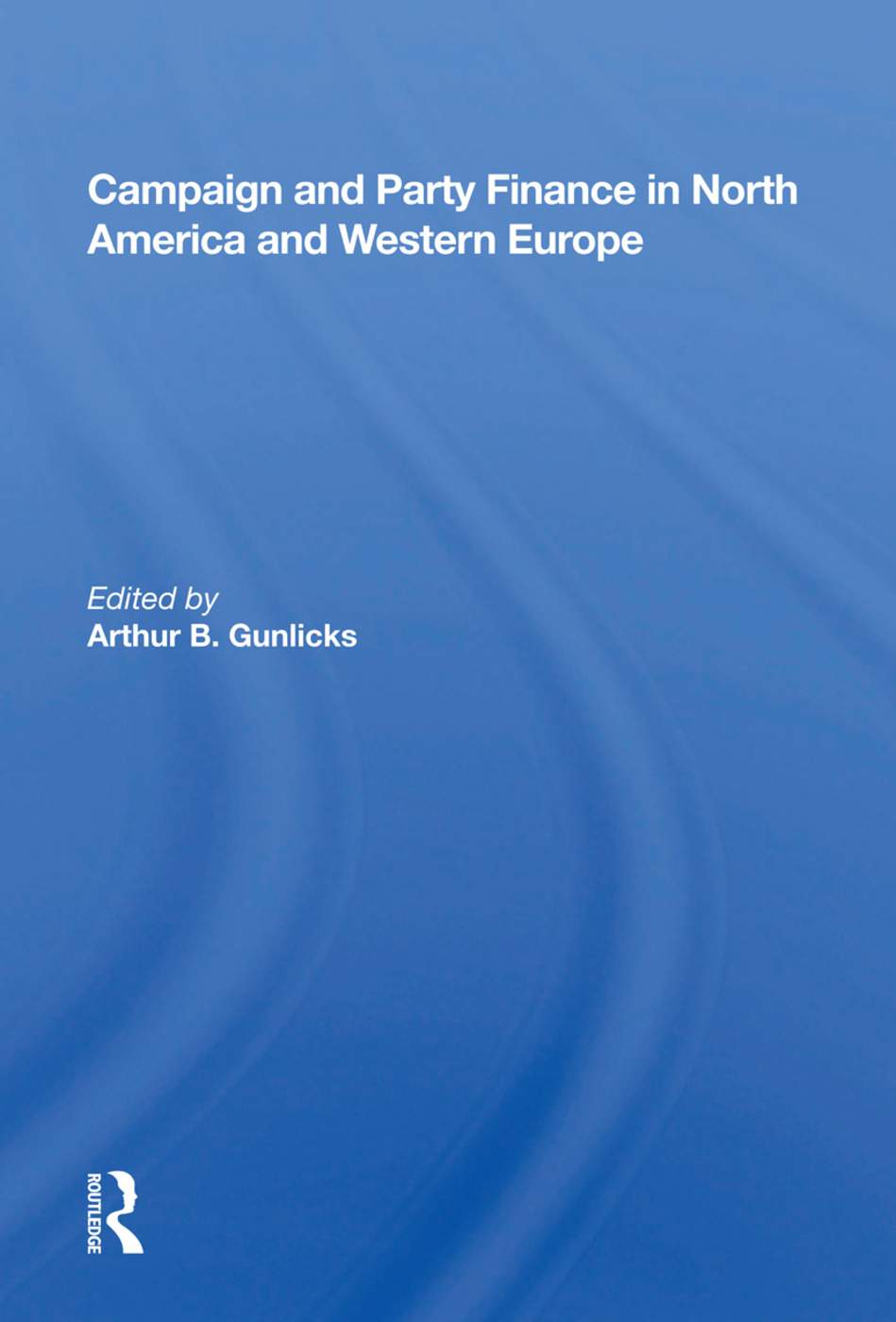 Campaign And Party Finance In North America And Western Europe: 1st Edition (Paperback) book cover