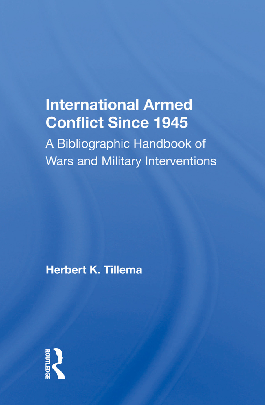International Armed Conflict Since 1945: A Bibliographic Handbook Of Wars And Military Interventions, 1st Edition (Paperback) book cover