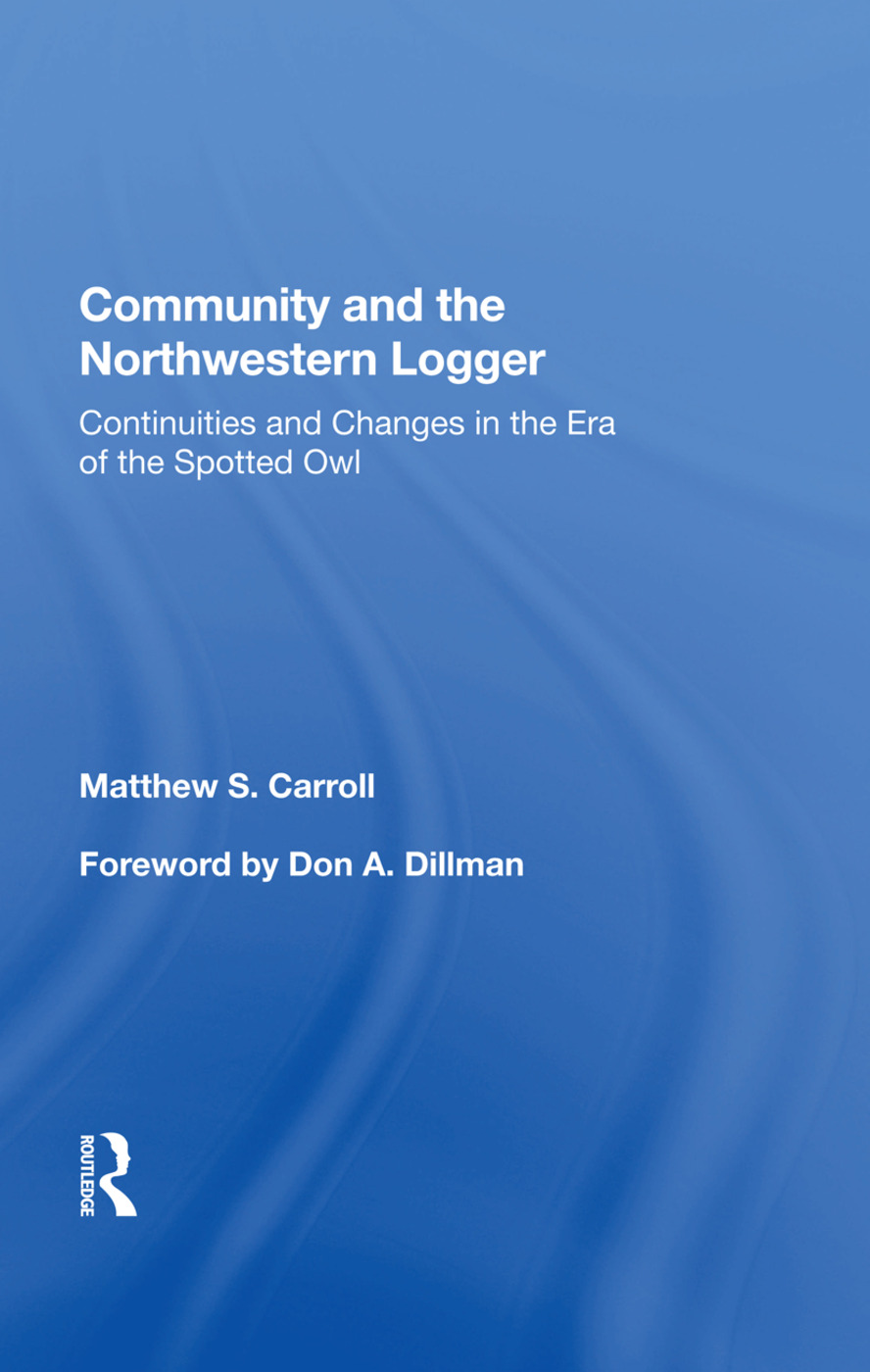 Community And The Northwestern Logger: Continuities And Changes In The Era Of The Spotted Owl, 1st Edition (Paperback) book cover