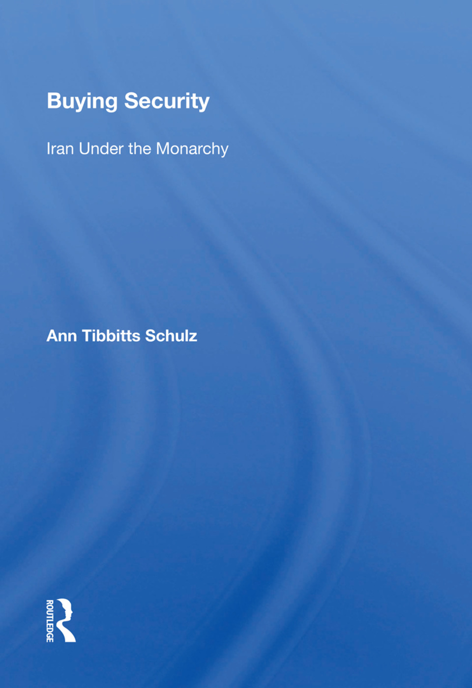 Buying Security: Iran Under The Monarchy book cover