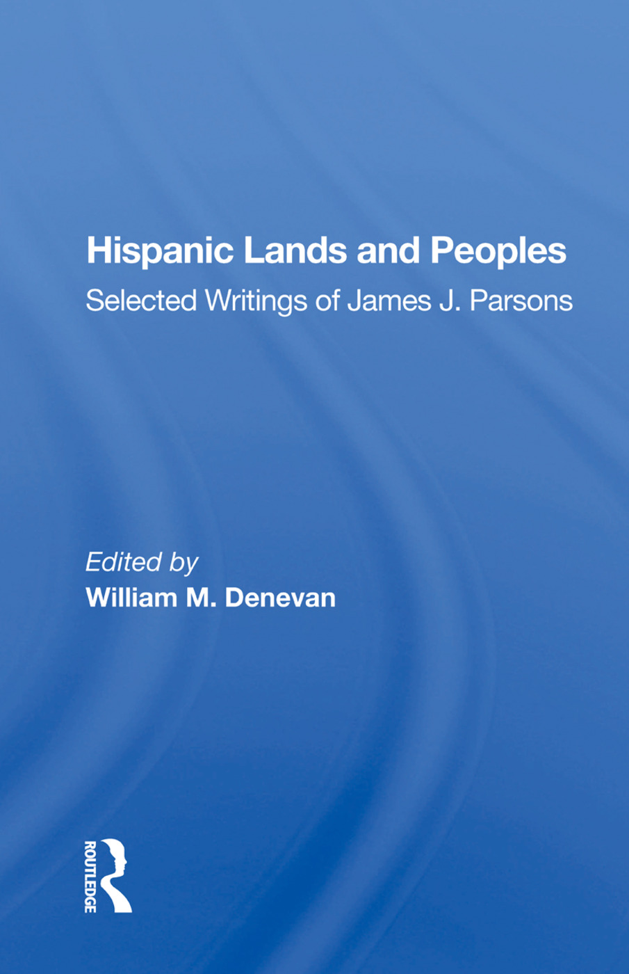 Hispanic Lands and Peoples: Selected Writings of James J. Parsons book cover
