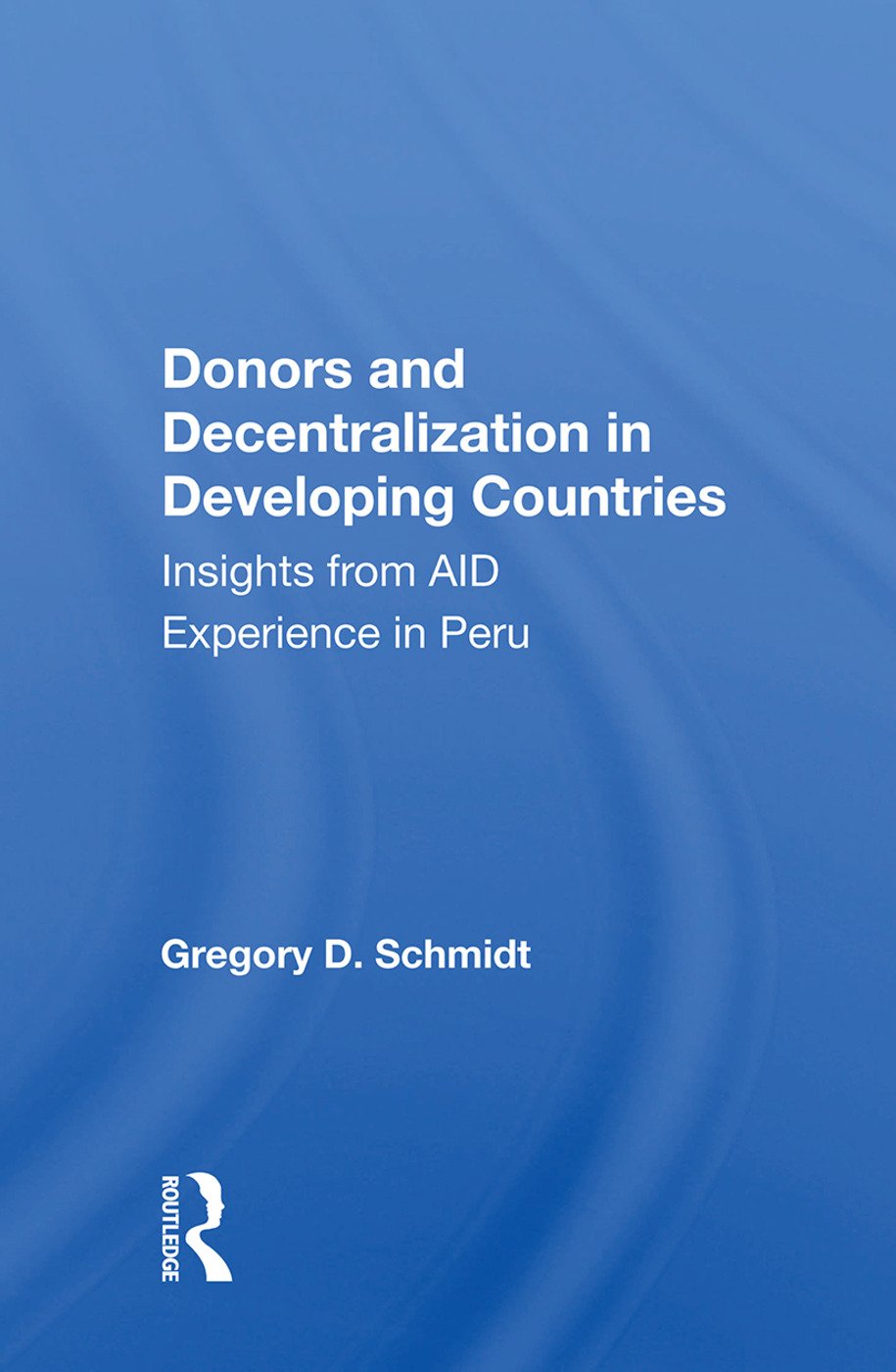 Donors And Decentralization In Developing Countries: Insights From Aid Experience In Peru, 1st Edition (Paperback) book cover