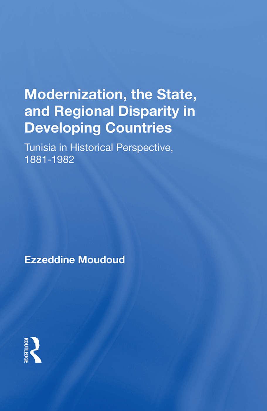 Modernization, The State, And Regional Disparity In Developing Countries: Tunisia In Historical Perspective, 1881-1982, 1st Edition (Paperback) book cover