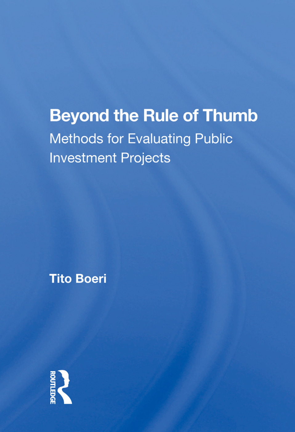 Beyond the Rule of Thumb: Methods for Evaluating Public Investment Projects, 1st Edition (Hardback) book cover