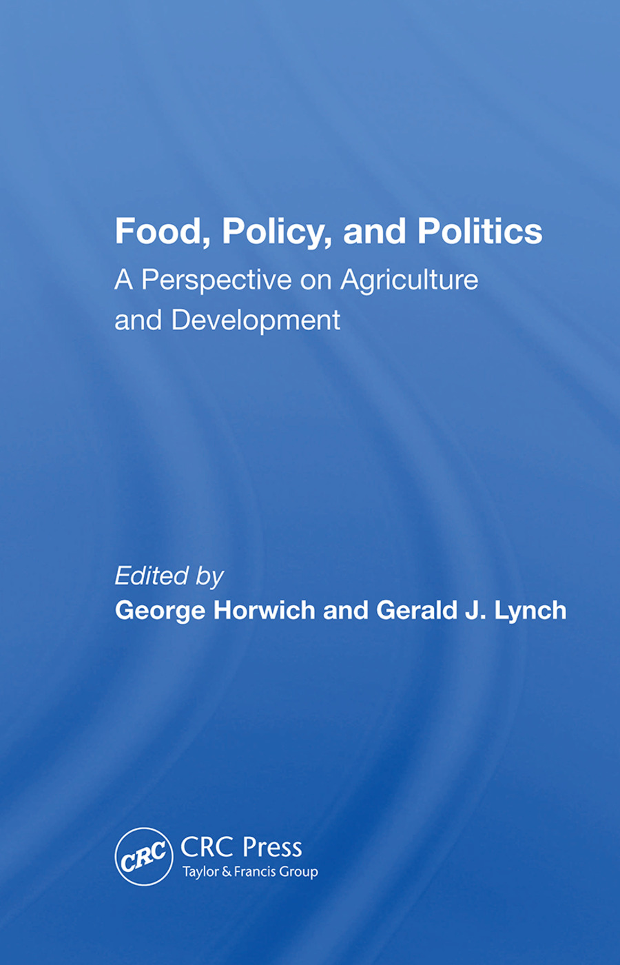 Food, Policy, And Politics: A Perspective On Agriculture And Development, 1st Edition (Paperback) book cover
