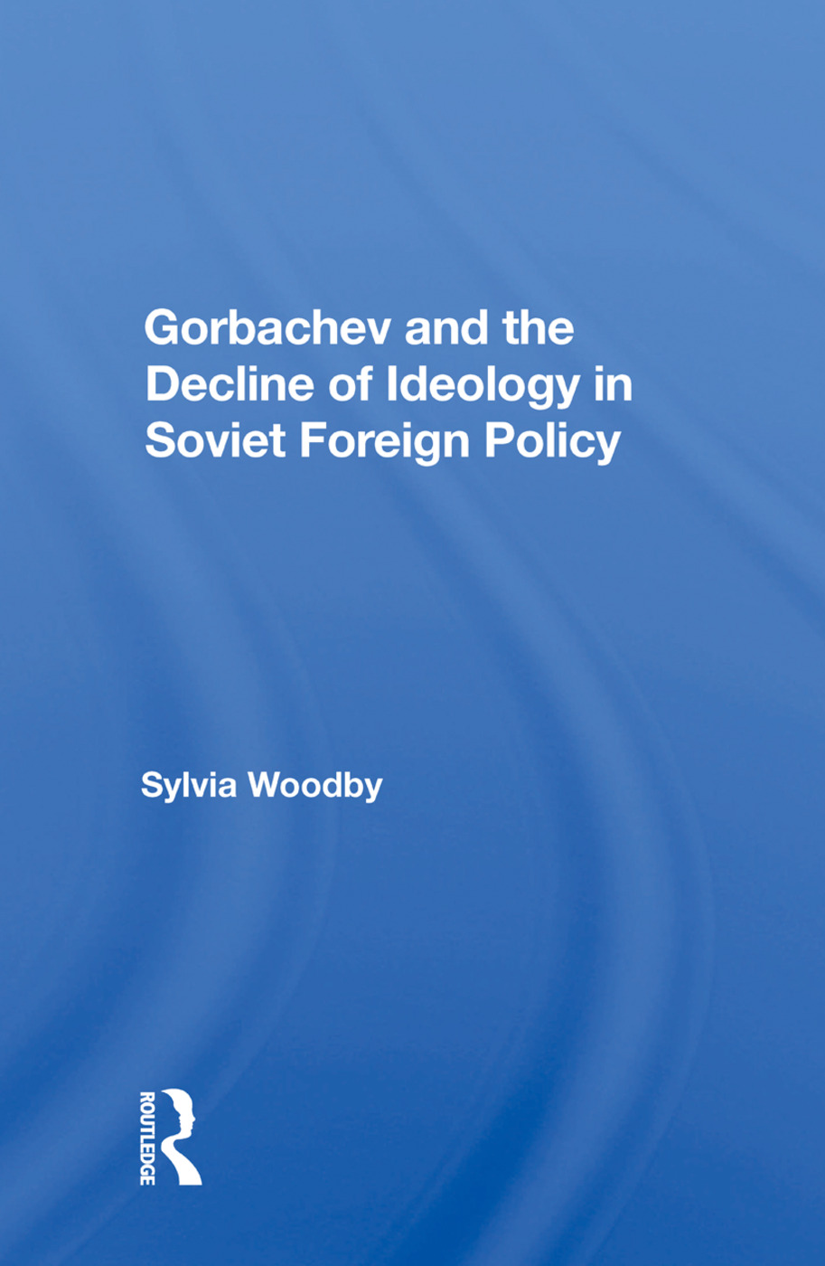 Gorbachev And The Decline Of Ideology In Soviet Foreign Policy: 1st Edition (Hardback) book cover
