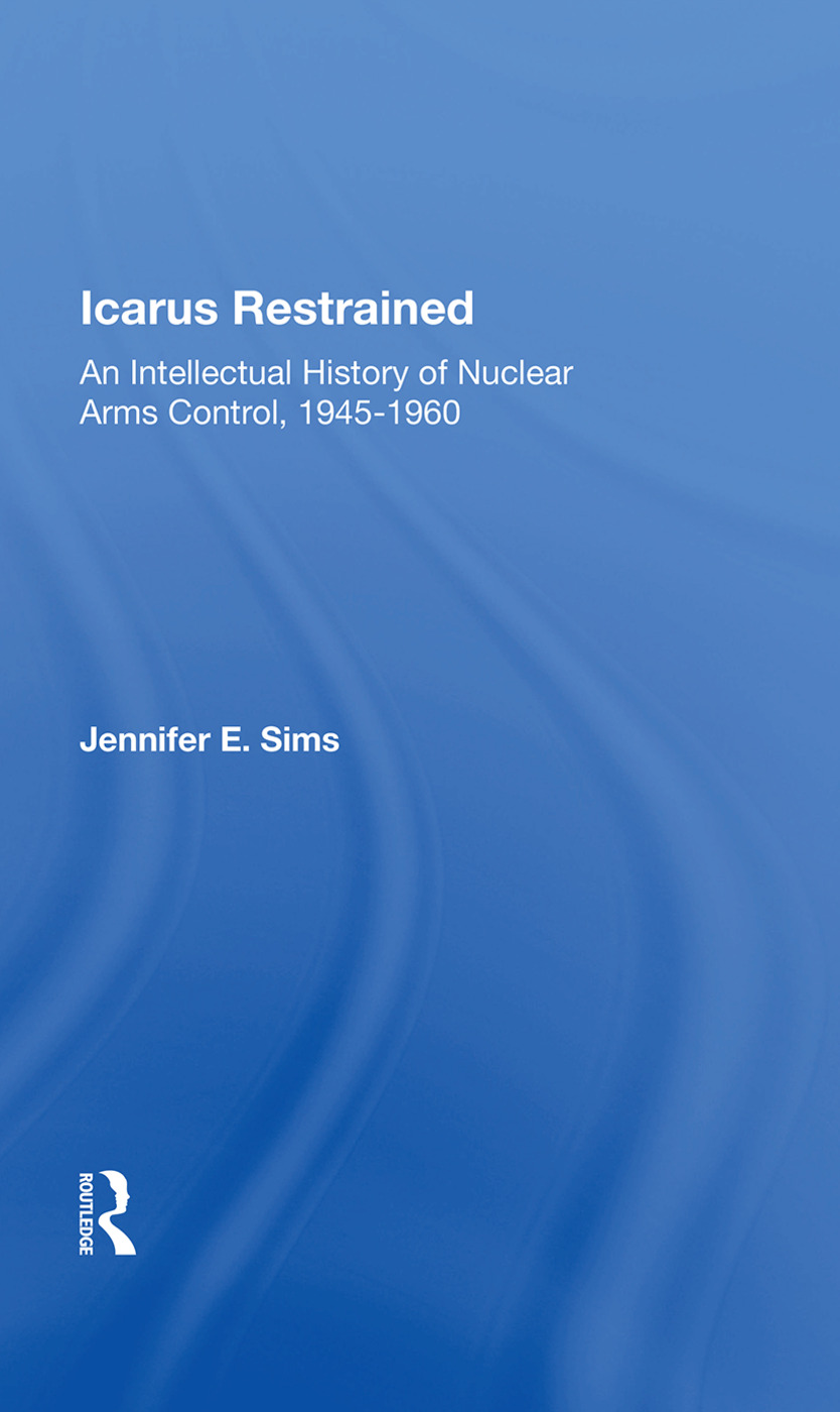 Icarus Restrained: An Intellectual History Of Nuclear Arms Control, 1945-1960, 1st Edition (Paperback) book cover