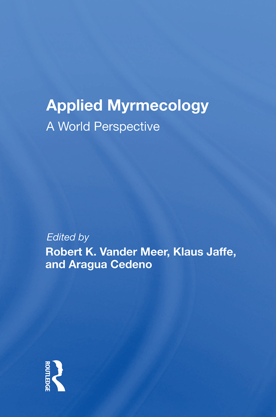 Applied Myrmecology: A World Perspective, 1st Edition (Hardback) book cover