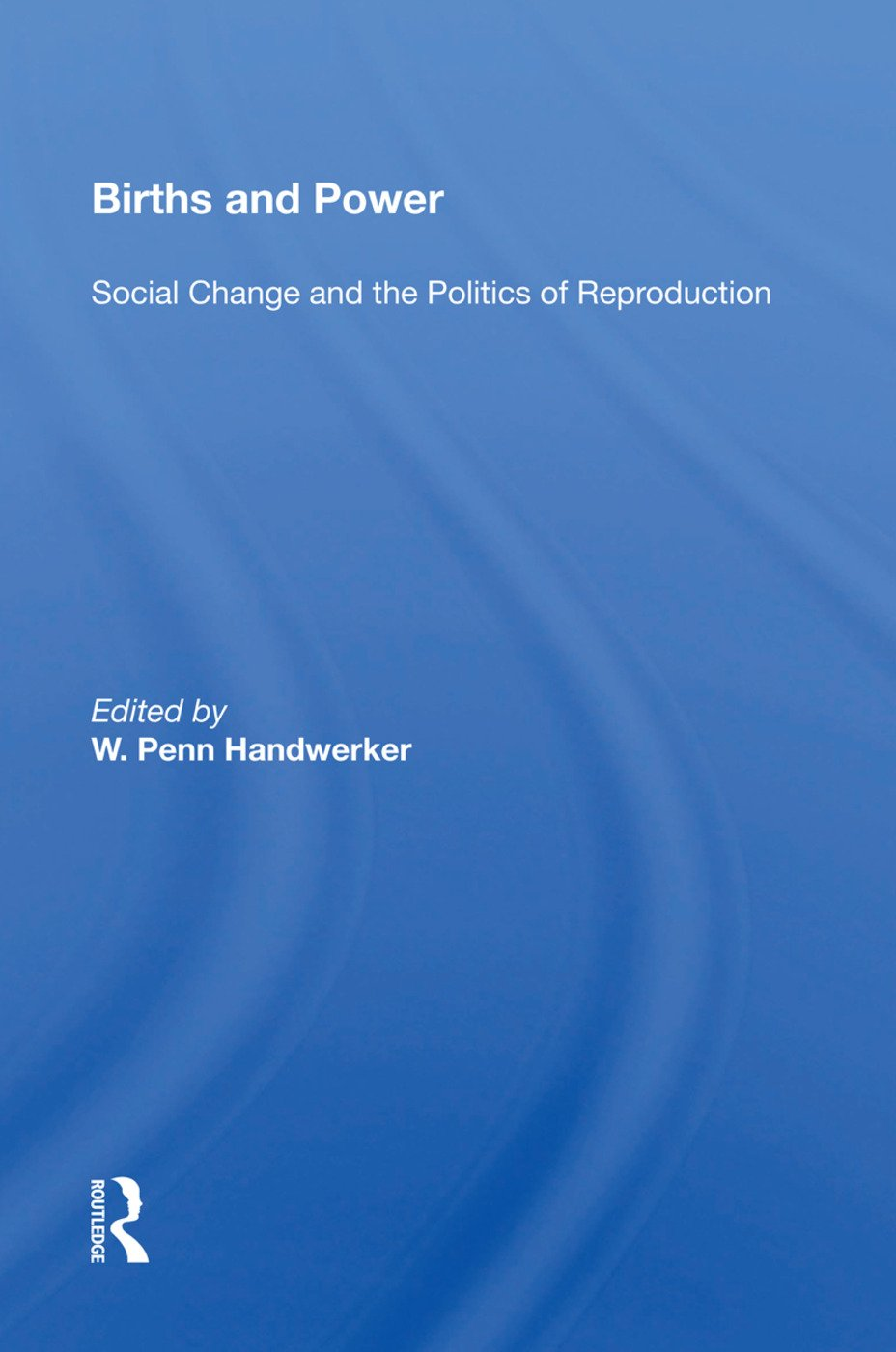 Births And Power: Social Change And The Politics Of Reproduction, 1st Edition (Paperback) book cover