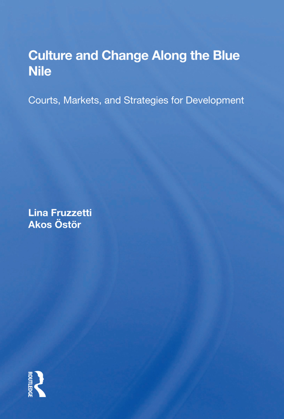 Culture And Change Along The Blue Nile: Courts, Markets, And Strategies For Development book cover