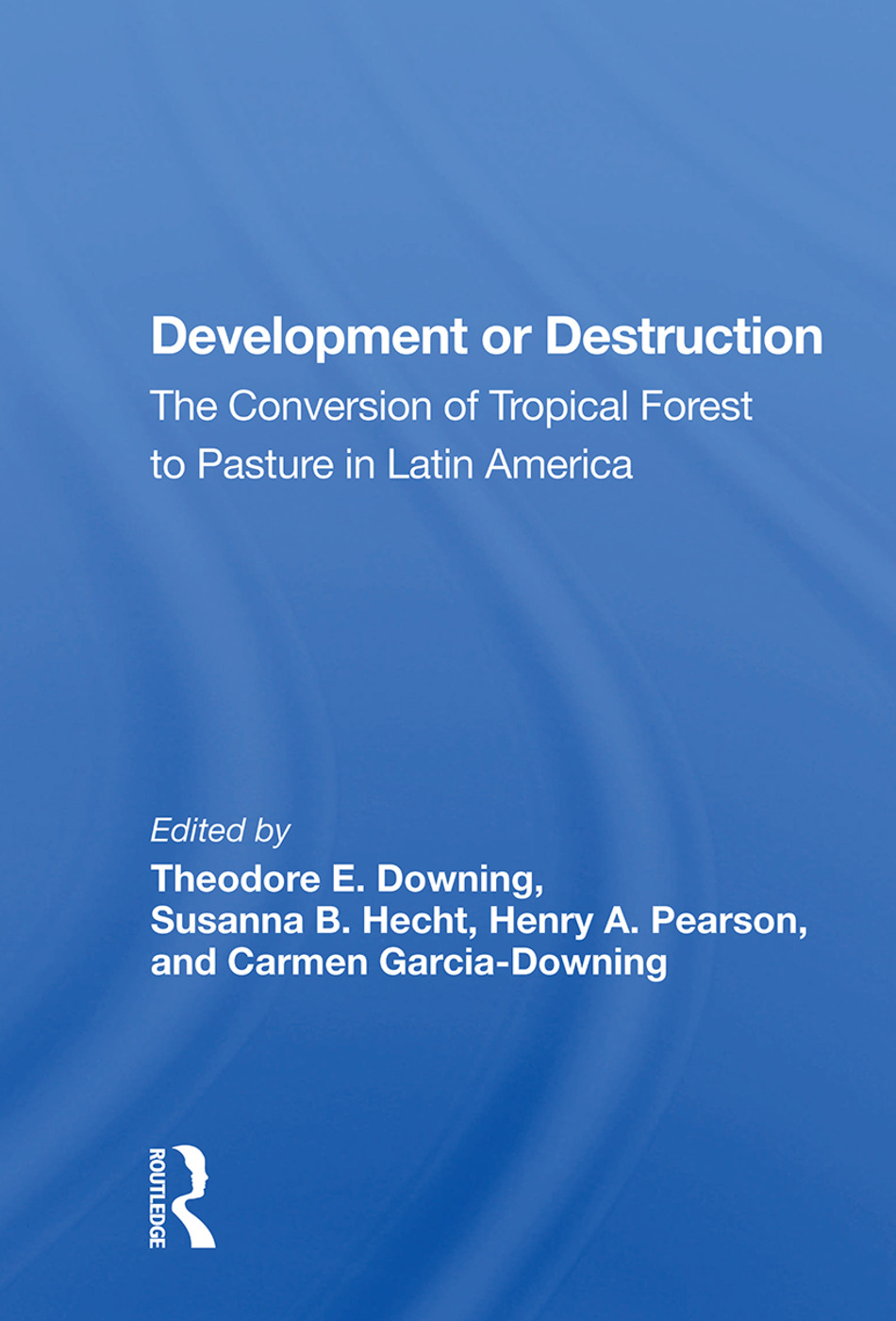 Development Or Destruction: The Conversion Of Tropical Forest To Pasture In Latin America, 1st Edition (Paperback) book cover