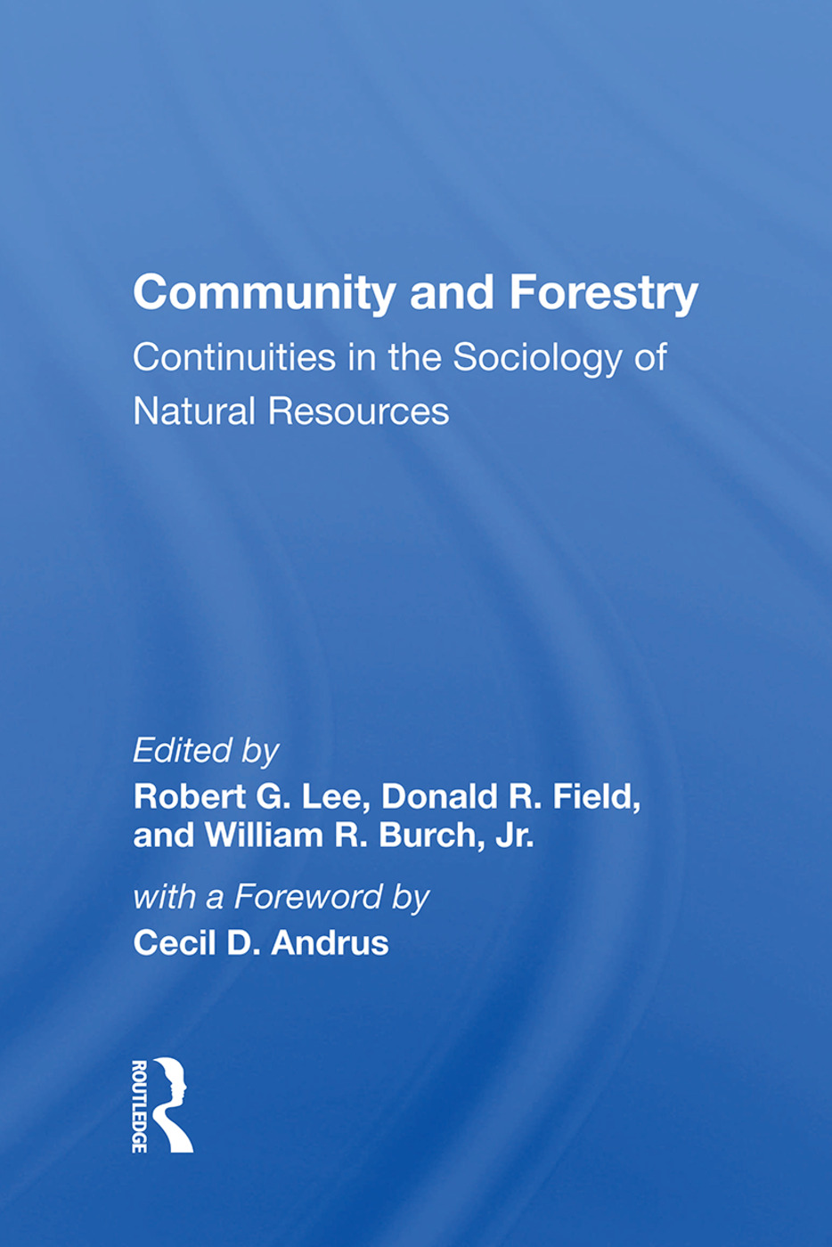 Community And Forestry: Continuities In The Sociology Of Natural Resources, 1st Edition (Paperback) book cover