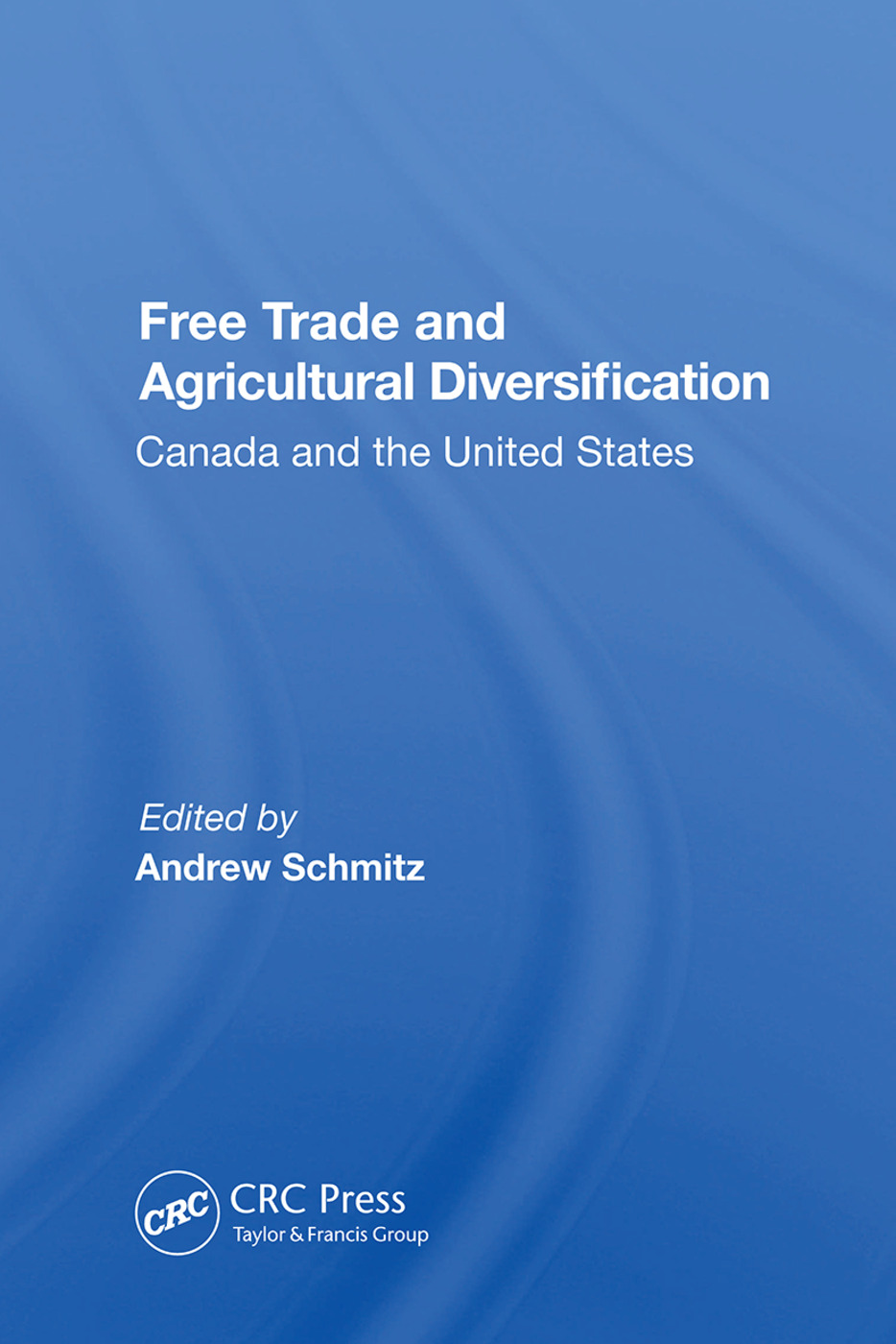 Free Trade And Agricultural Diversification: Canada And The United States, 1st Edition (Paperback) book cover