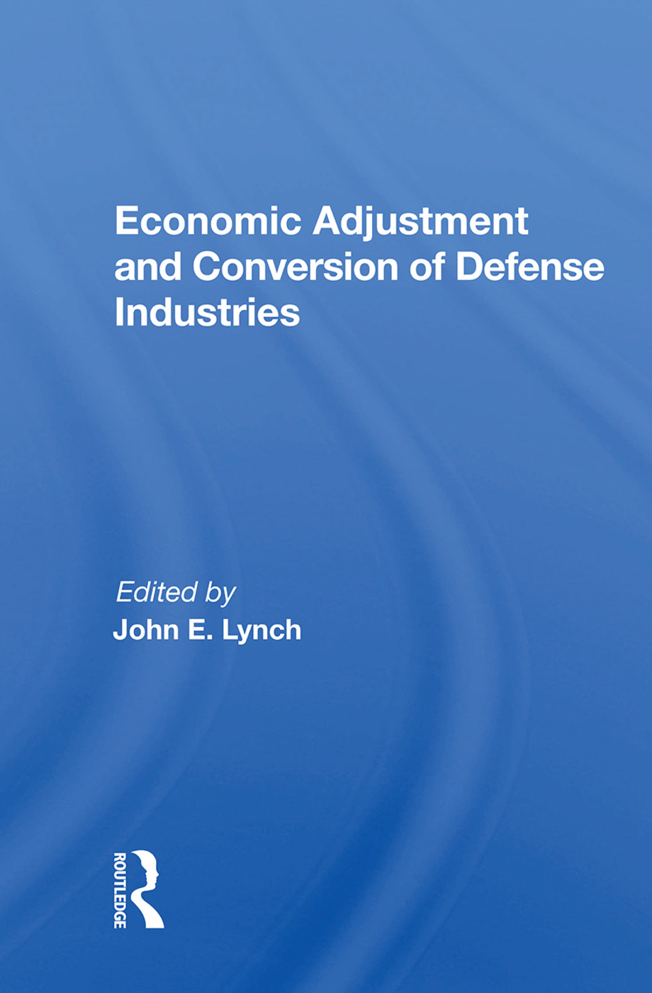 Economic Adjustment And Conversion Of Defense Industries: 1st Edition (Paperback) book cover